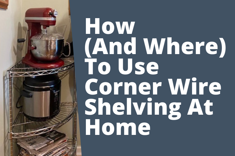 using corner wire shelving in the home
