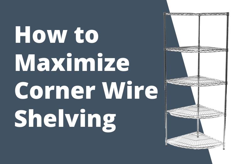 maximize corner wire shelving