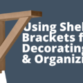 using shelf brackets for decorating and organizing