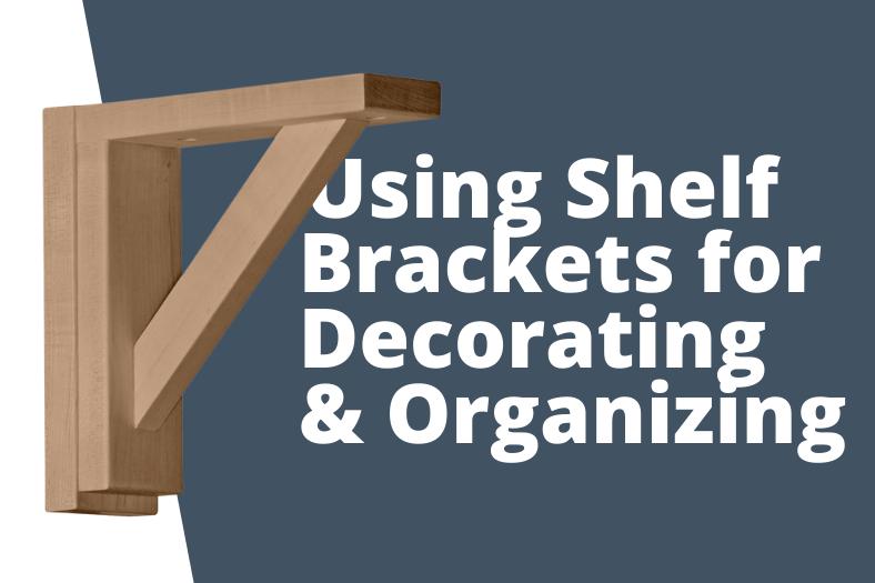 using shelf brackets for decorating and organizing