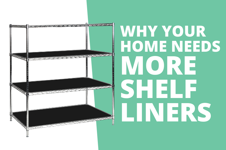 why your home needs more shelf liners
